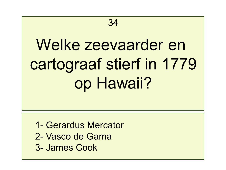 Welke zeevaarder en cartograaf stierf in 1779 op Hawaii 34