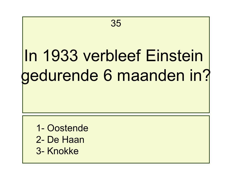 In 1933 verbleef Einstein gedurende 6 maanden in 35 1- Oostende