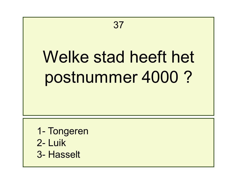 Welke stad heeft het postnummer 4000 37 1- Tongeren 2- Luik