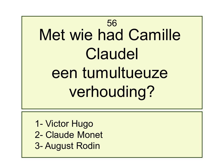 Met wie had Camille Claudel een tumultueuze verhouding 56