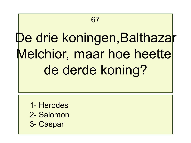 De drie koningen,Balthazar Melchior, maar hoe heette de derde koning