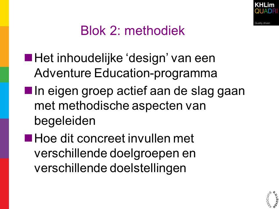Blok 2: methodiek Het inhoudelijke 'design' van een Adventure Education-programma.
