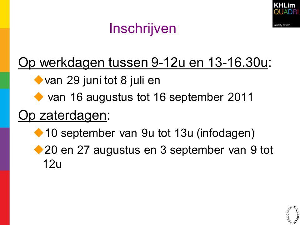 Inschrijven Op werkdagen tussen 9-12u en 13-16.30u: Op zaterdagen: