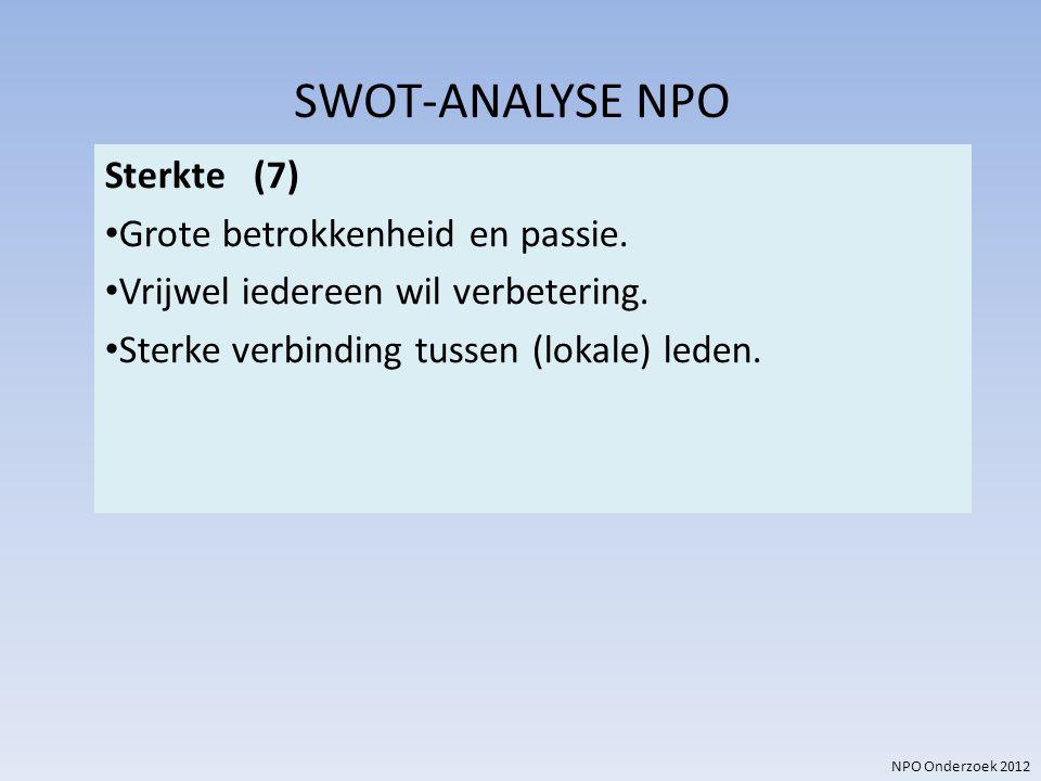 SWOT-ANALYSE NPO Sterkte (7) Grote betrokkenheid en passie.