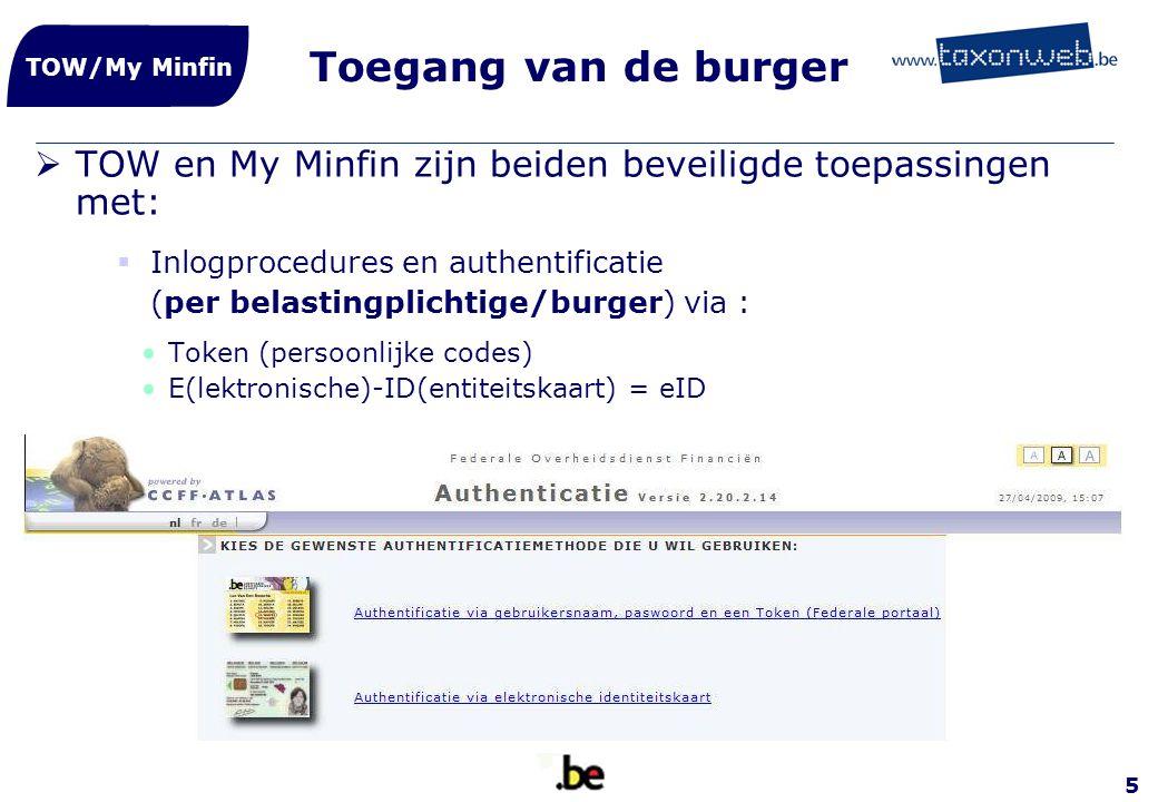 Toegang van de burger TOW/My Minfin. TOW en My Minfin zijn beiden beveiligde toepassingen met: Inlogprocedures en authentificatie.