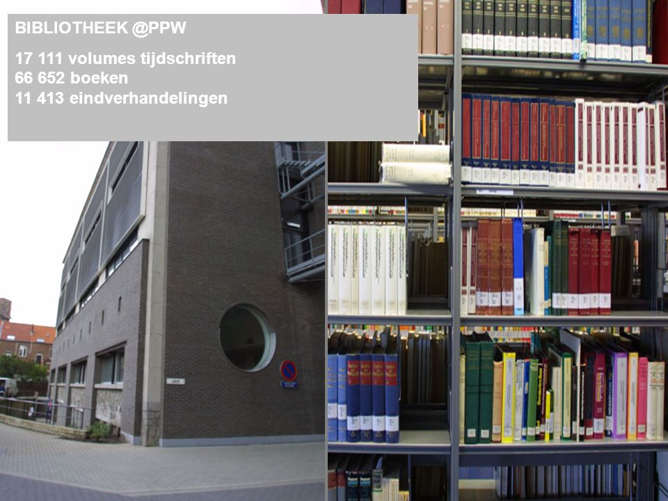 BIBLIOTHEEK @PPW 17 111 volumes tijdschriften 66 652 boeken 11 413 eindverhandelingen