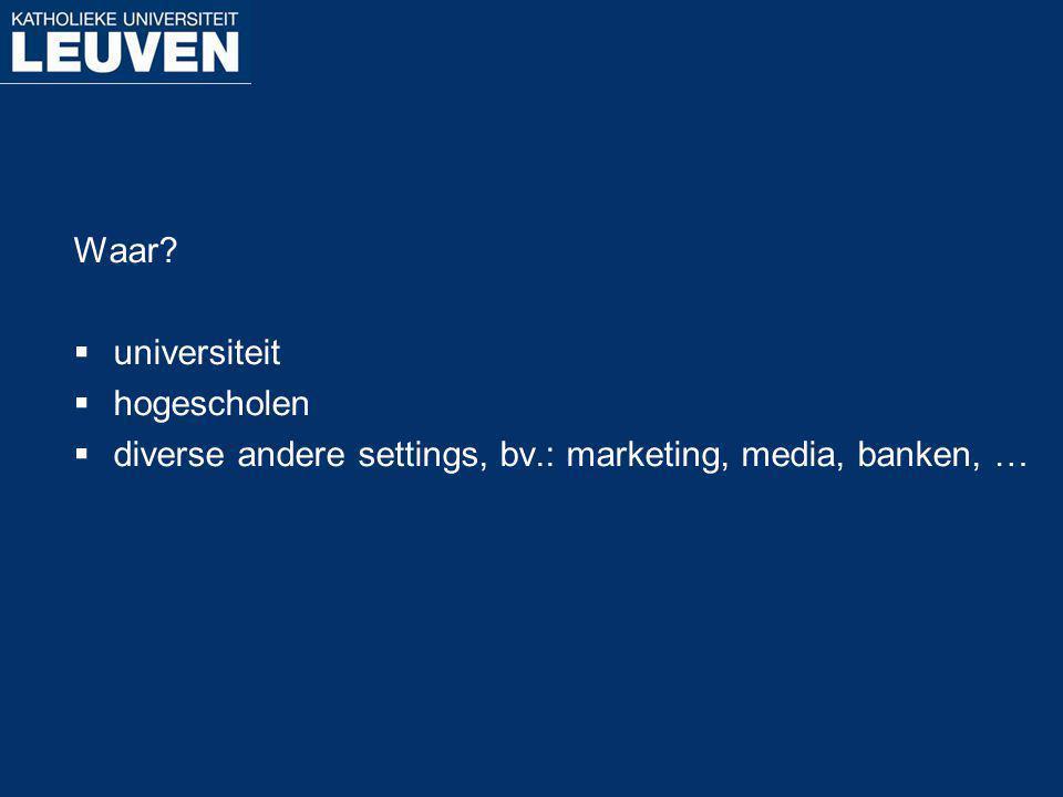 Waar universiteit hogescholen diverse andere settings, bv.: marketing, media, banken, …