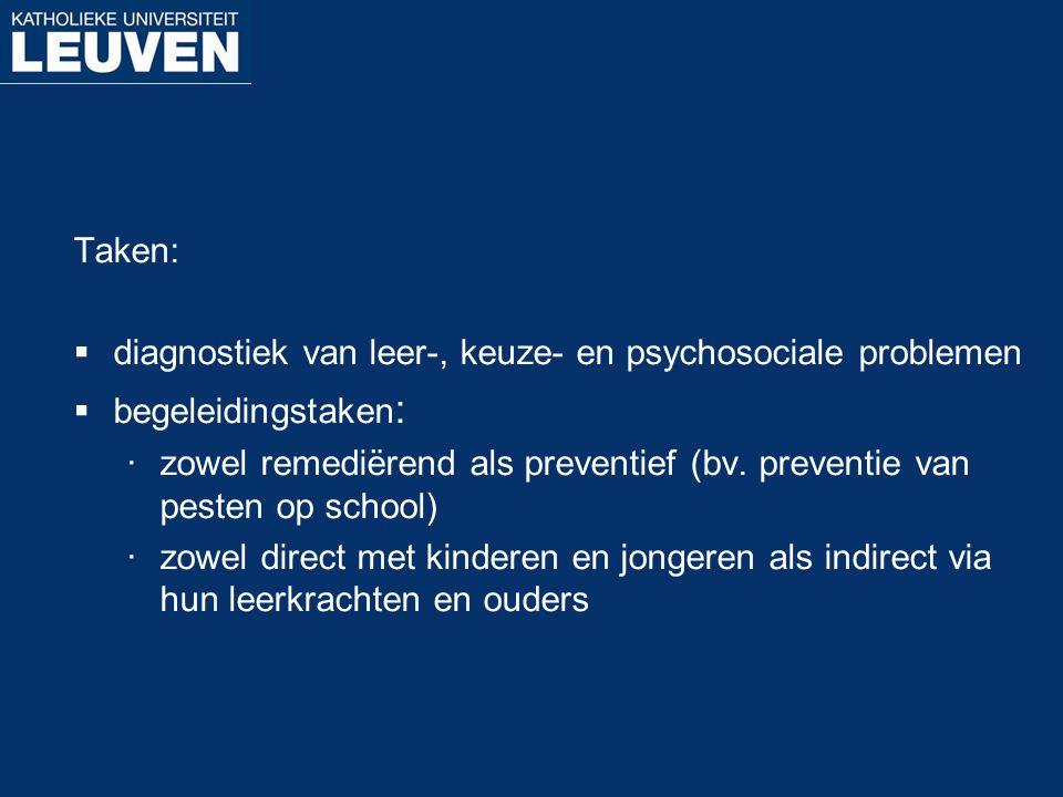 Taken: diagnostiek van leer-, keuze- en psychosociale problemen. begeleidingstaken: