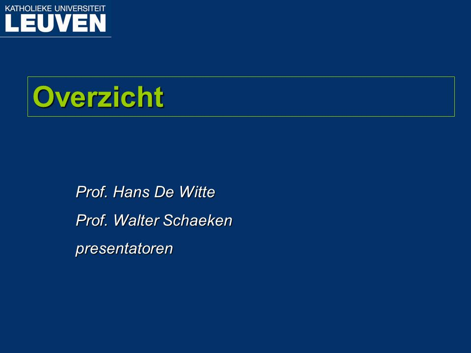 Overzicht Prof. Hans De Witte Prof. Walter Schaeken presentatoren
