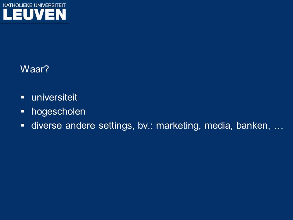 Waar universiteit hogescholen diverse andere settings, bv.: marketing, media, banken, …