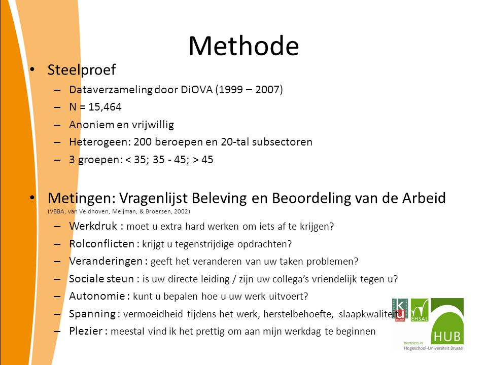 Methode Steelproef. Dataverzameling door DiOVA (1999 – 2007) N = 15,464. Anoniem en vrijwillig. Heterogeen: 200 beroepen en 20-tal subsectoren.
