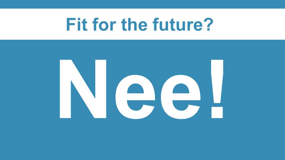 Fit for the future Nee!