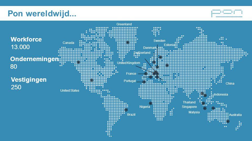 Pon wereldwijd... Workforce 13.000 Ondernemingen 80 Vestigingen 250