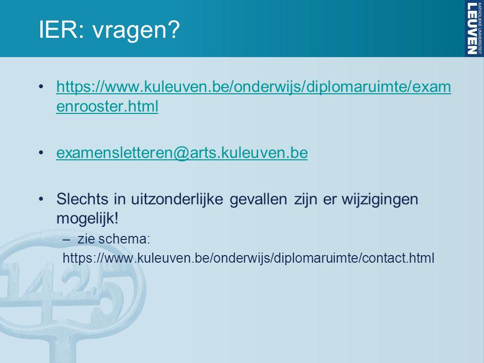 IER: vragen https://www.kuleuven.be/onderwijs/diplomaruimte/examenrooster.html. examensletteren@arts.kuleuven.be.
