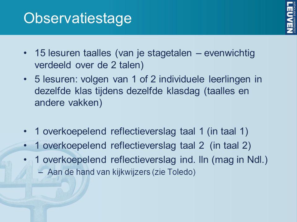 Observatiestage 15 lesuren taalles (van je stagetalen – evenwichtig verdeeld over de 2 talen)