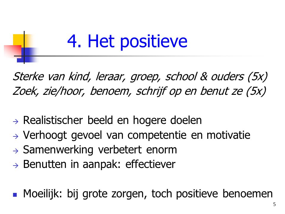 4. Het positieve Sterke van kind, leraar, groep, school & ouders (5x)