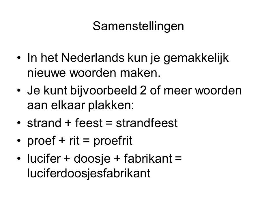 Samenstellingen In het Nederlands kun je gemakkelijk nieuwe woorden maken. Je kunt bijvoorbeeld 2 of meer woorden aan elkaar plakken: