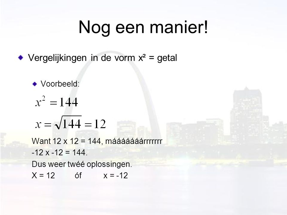 Nog een manier! Vergelijkingen in de vorm x² = getal Voorbeeld: