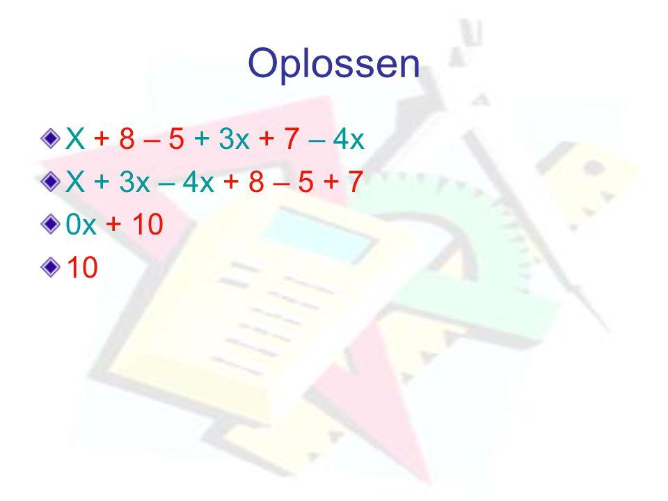 Oplossen X + 8 – 5 + 3x + 7 – 4x X + 3x – 4x + 8 – 5 + 7 0x + 10 10