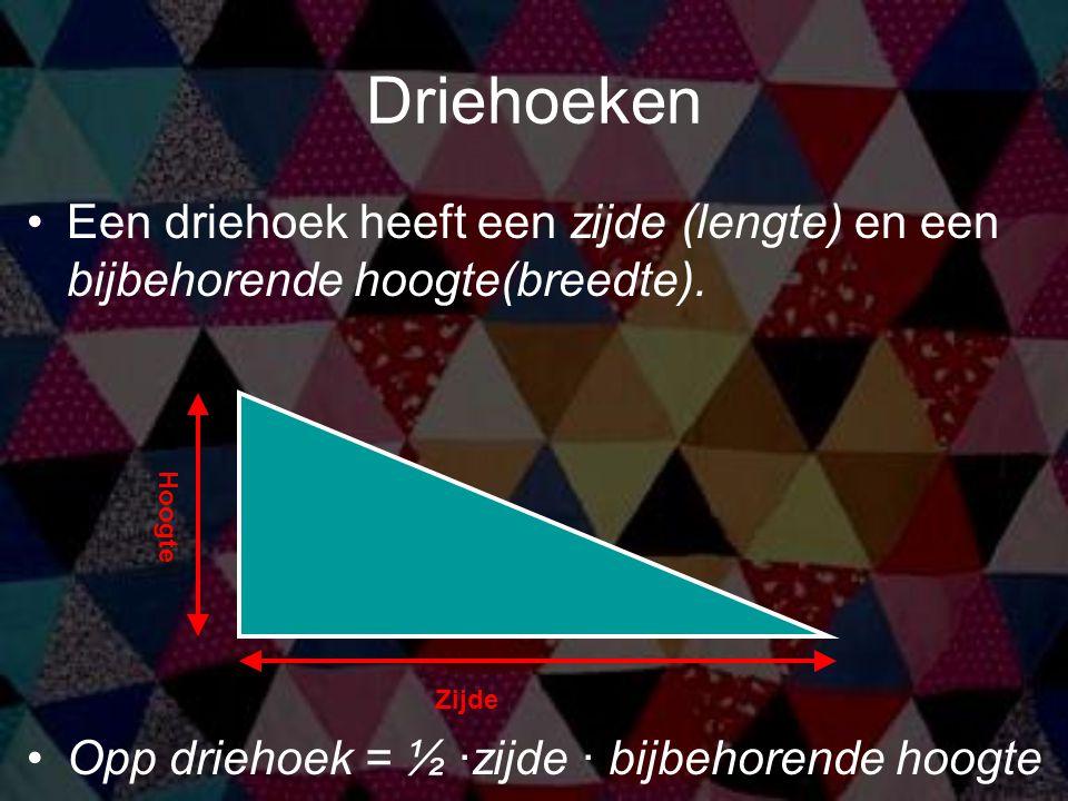 Driehoeken Een driehoek heeft een zijde (lengte) en een bijbehorende hoogte(breedte). Opp driehoek = ½ ·zijde · bijbehorende hoogte.