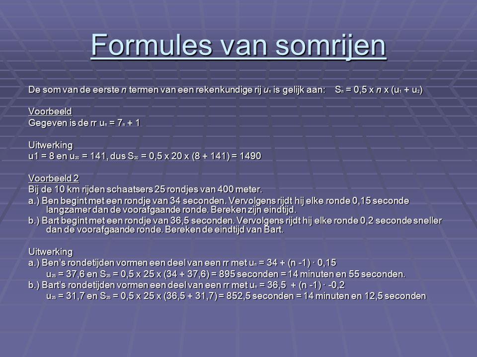 Formules van somrijen De som van de eerste n termen van een rekenkundige rij un is gelijk aan: Sn = 0,5 x n x (u1 + u2)