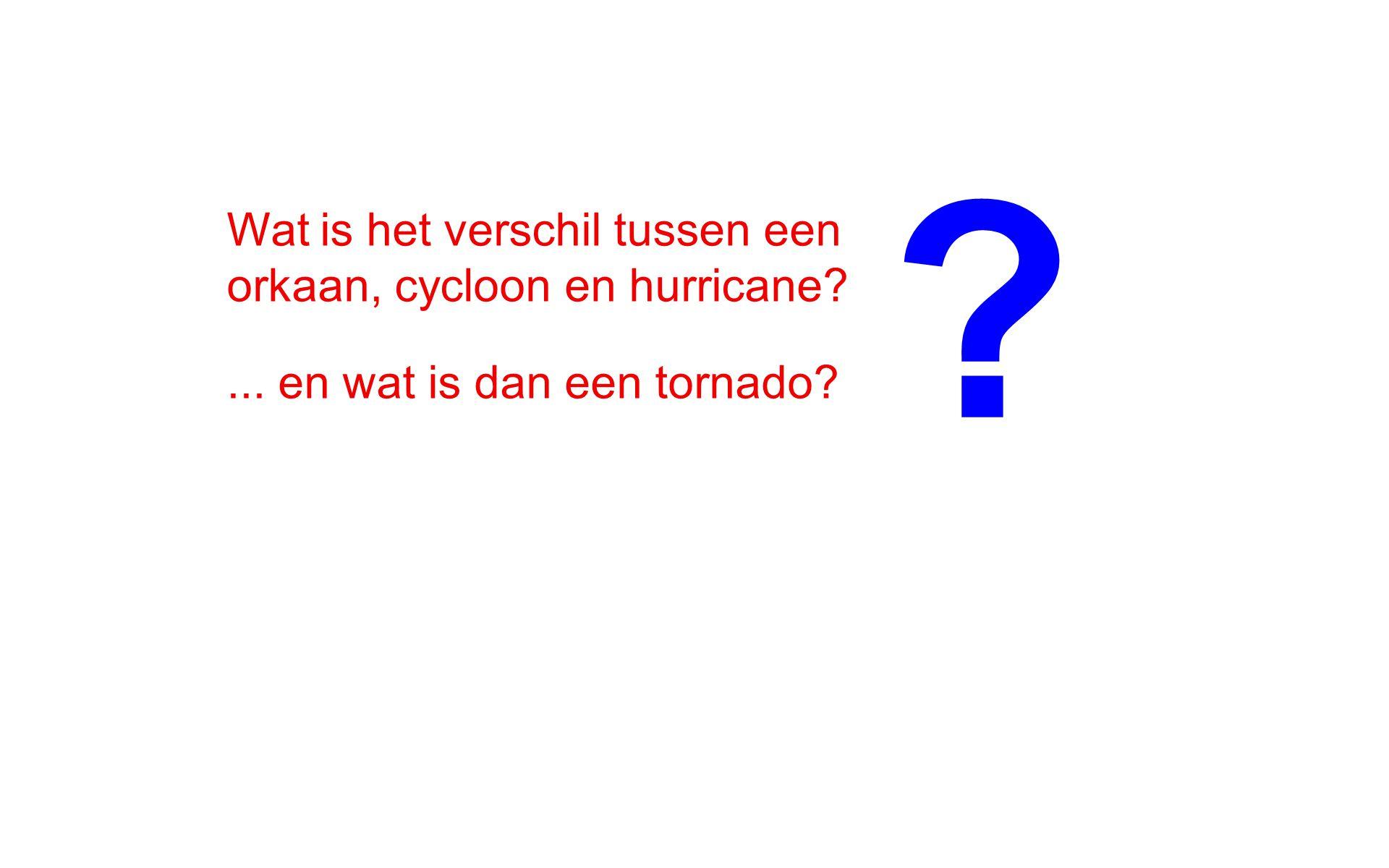 Wat is het verschil tussen een orkaan, cycloon en hurricane