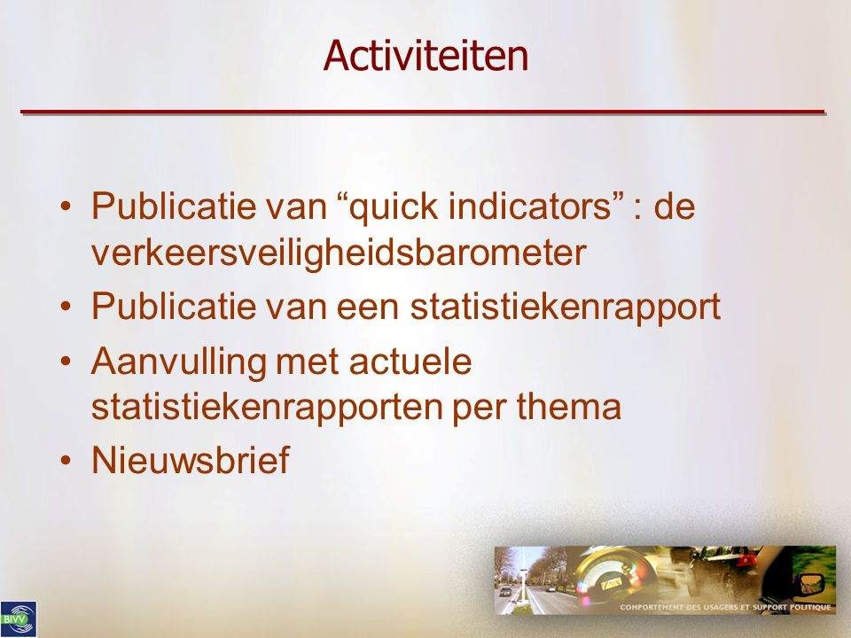 Activiteiten Publicatie van quick indicators : de verkeersveiligheidsbarometer. Publicatie van een statistiekenrapport.
