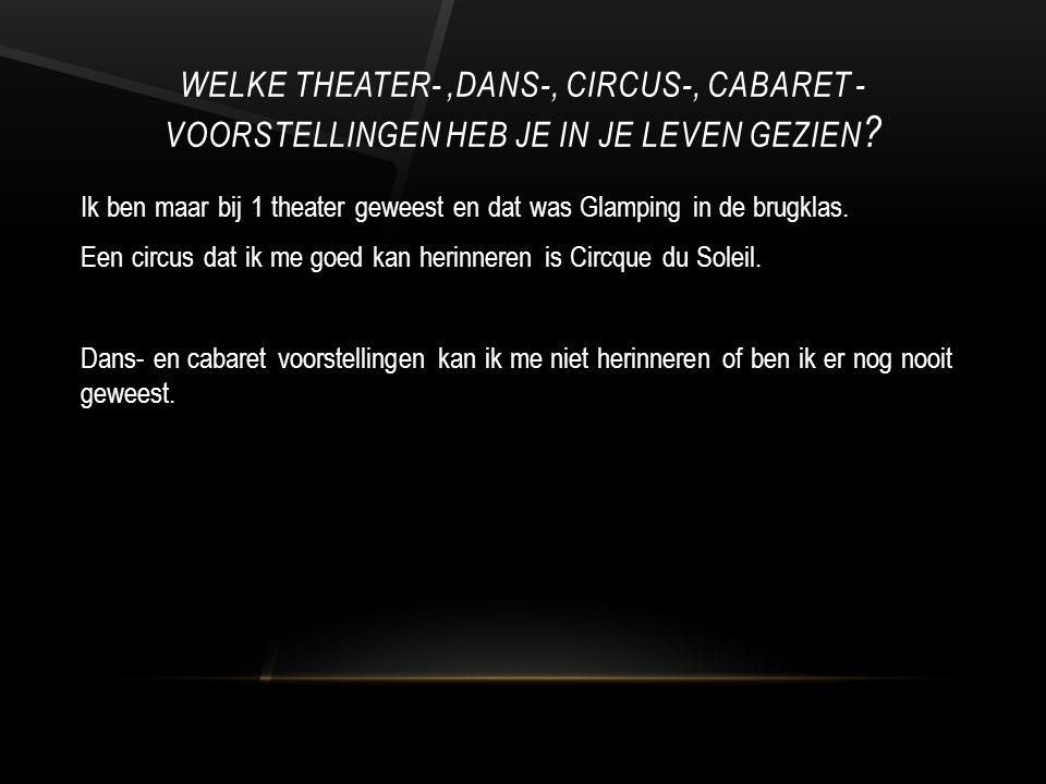 welke theater- ,dans-, circus-, cabaret -voorstellingen heb je in je leven gezien