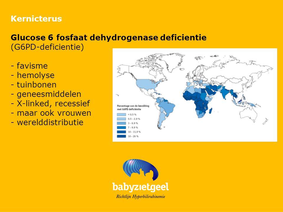 Kernicterus Glucose 6 fosfaat dehydrogenase deficientie. (G6PD-deficientie) - favisme. - hemolyse.