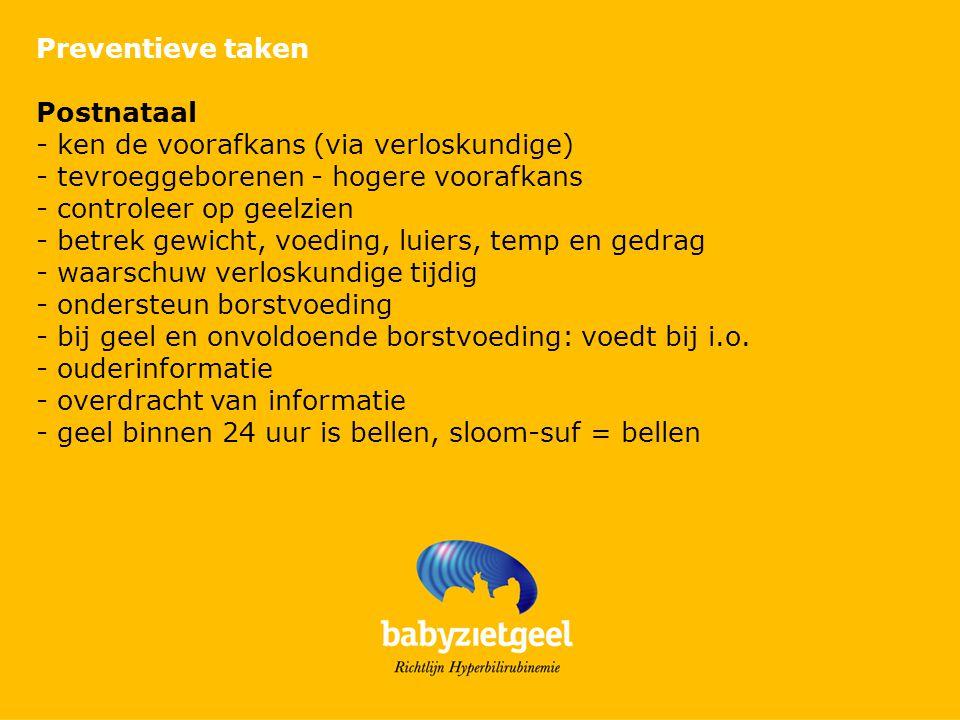 Preventieve taken Postnataal. - ken de voorafkans (via verloskundige) - tevroeggeborenen - hogere voorafkans.