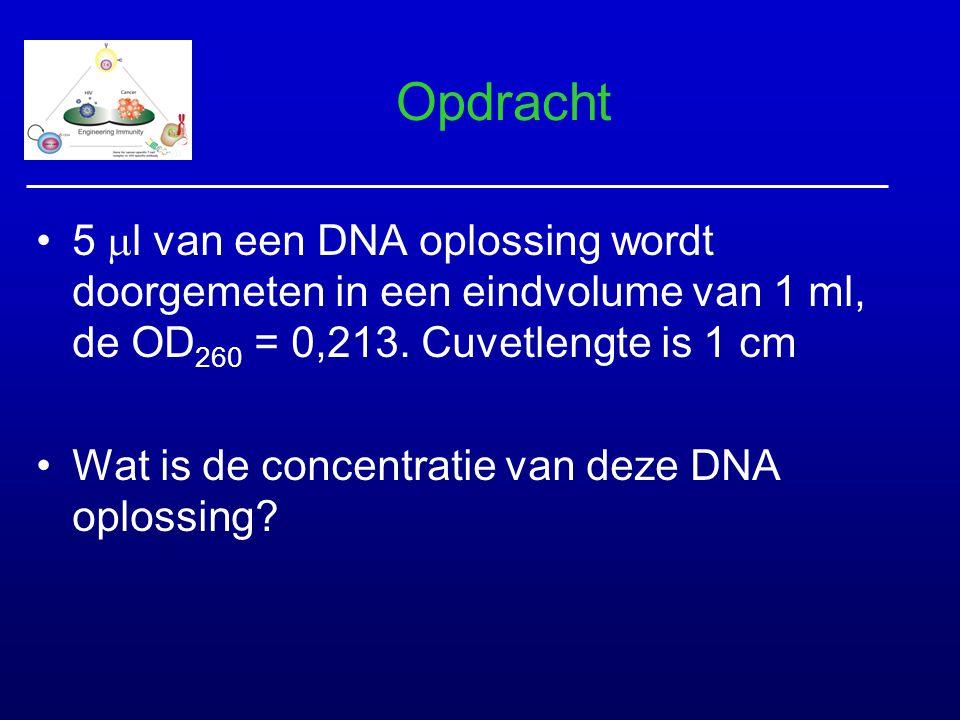 Opdracht 5 l van een DNA oplossing wordt doorgemeten in een eindvolume van 1 ml, de OD260 = 0,213. Cuvetlengte is 1 cm.