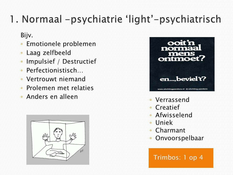 1. Normaal -psychiatrie 'light'-psychiatrisch
