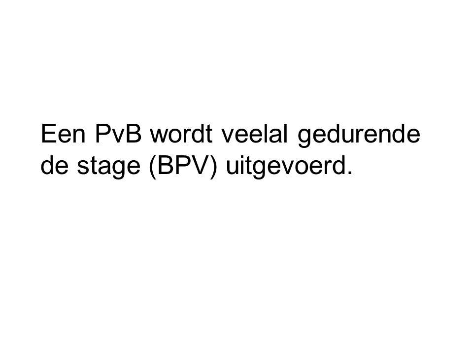 Een PvB wordt veelal gedurende de stage (BPV) uitgevoerd.