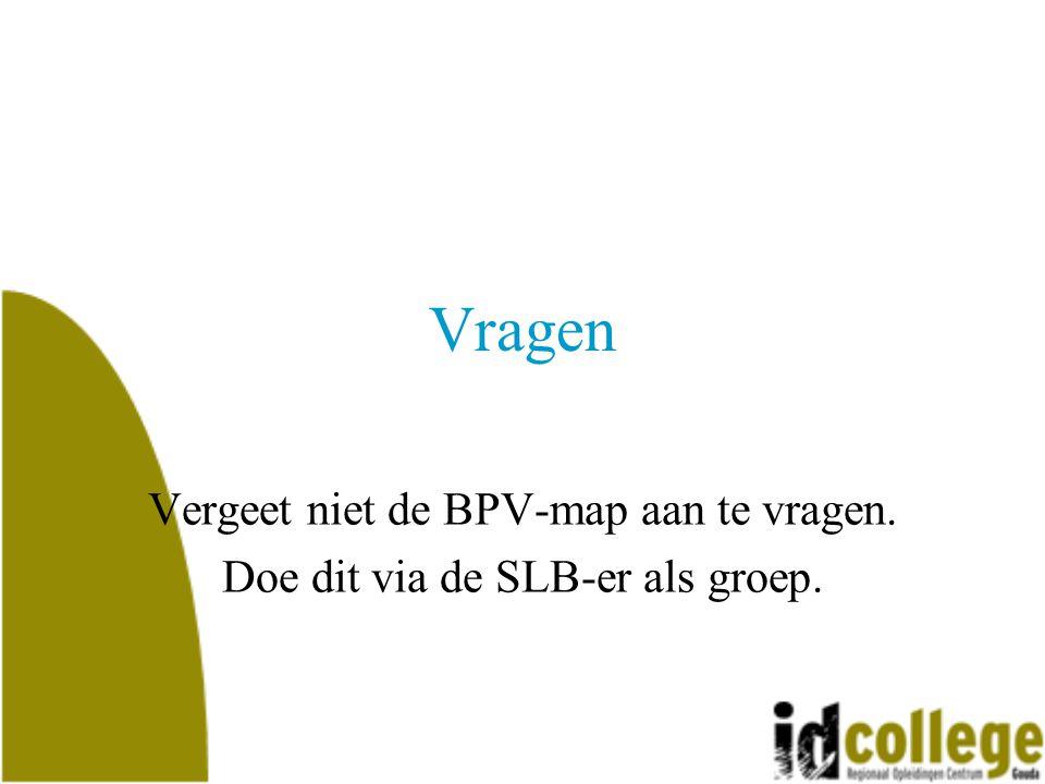 Vragen Vergeet niet de BPV-map aan te vragen.
