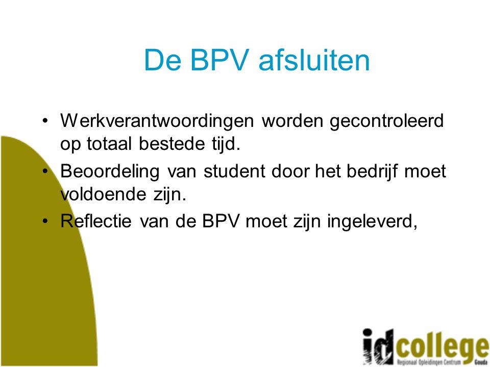 De BPV afsluiten Werkverantwoordingen worden gecontroleerd op totaal bestede tijd. Beoordeling van student door het bedrijf moet voldoende zijn.