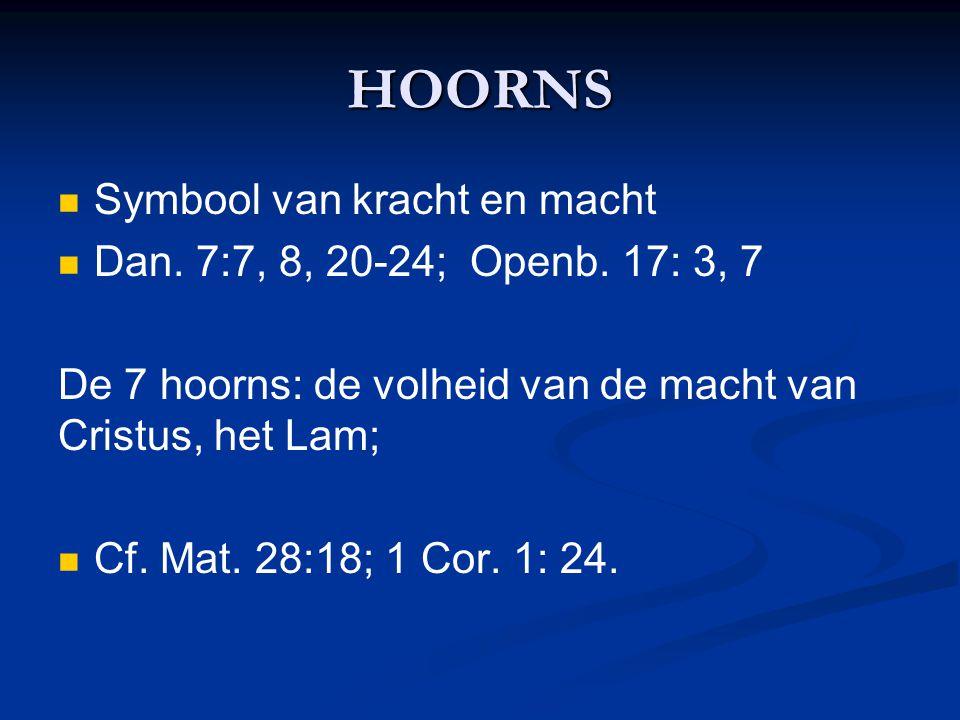 HOORNS Symbool van kracht en macht Dan. 7:7, 8, 20-24; Openb. 17: 3, 7