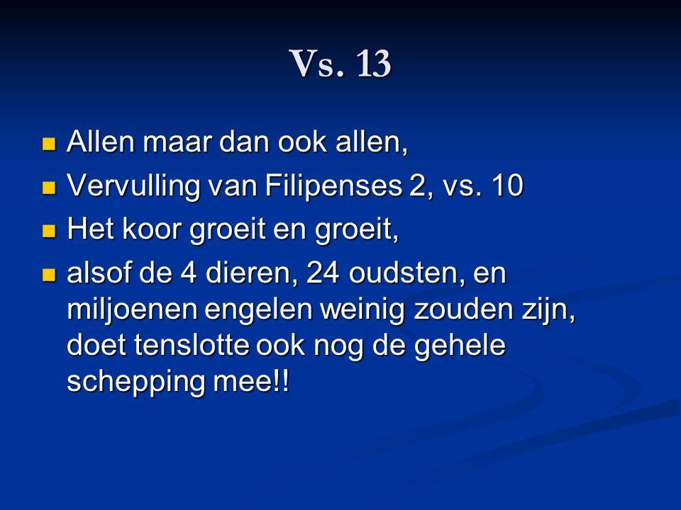 Vs. 13 Allen maar dan ook allen, Vervulling van Filipenses 2, vs. 10
