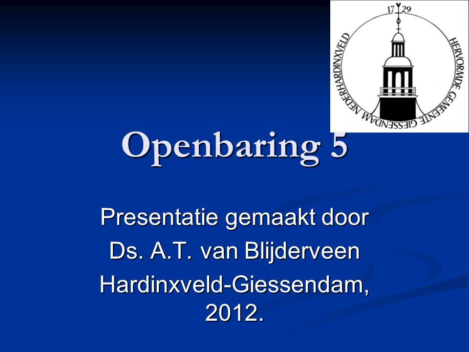 Openbaring 5 Presentatie gemaakt door Ds. A.T. van Blijderveen
