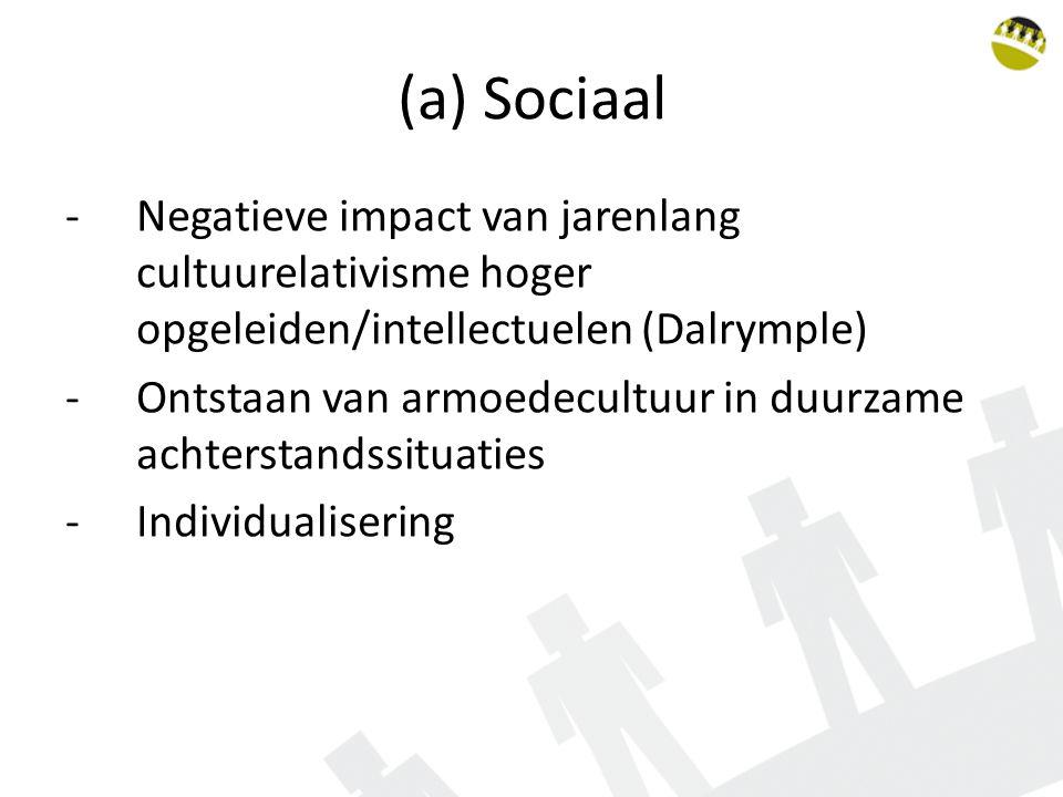 (a) Sociaal - Negatieve impact van jarenlang cultuurelativisme hoger opgeleiden/intellectuelen (Dalrymple)