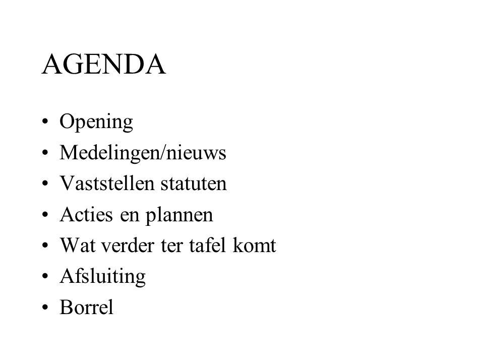 AGENDA Opening Medelingen/nieuws Vaststellen statuten
