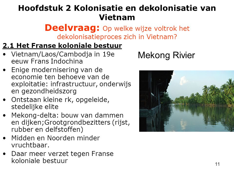 Hoofdstuk 2 Kolonisatie en dekolonisatie van Vietnam Deelvraag: Op welke wijze voltrok het dekolonisatieproces zich in Vietnam