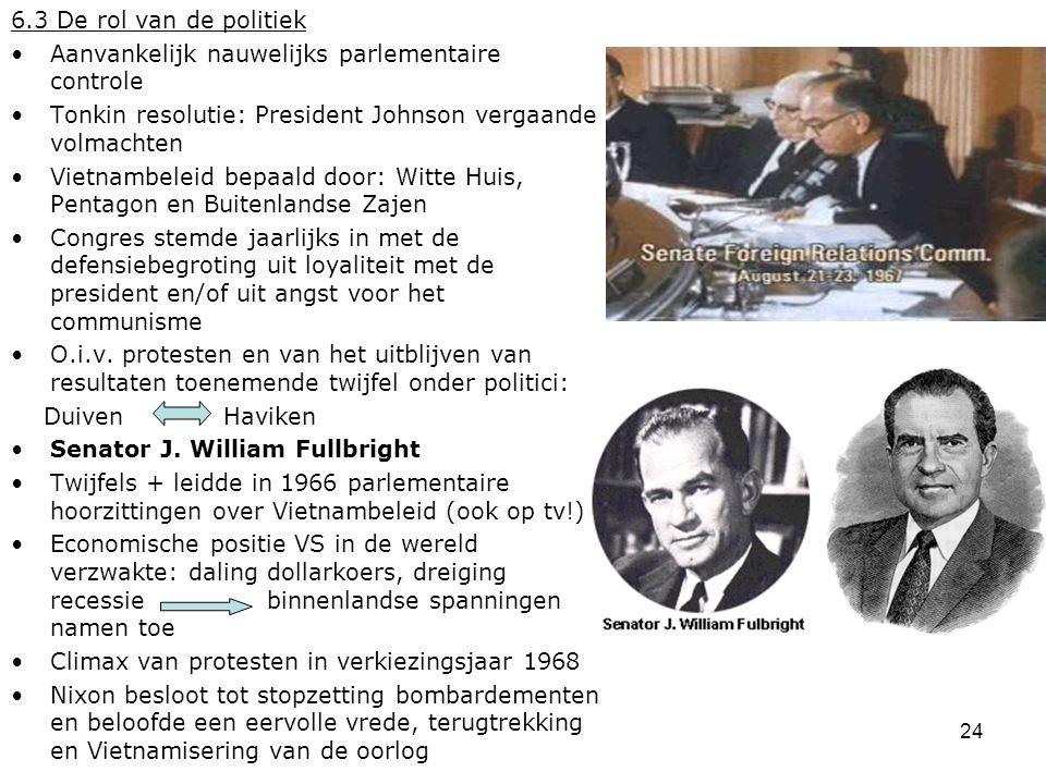 6.3 De rol van de politiek Aanvankelijk nauwelijks parlementaire controle. Tonkin resolutie: President Johnson vergaande volmachten.