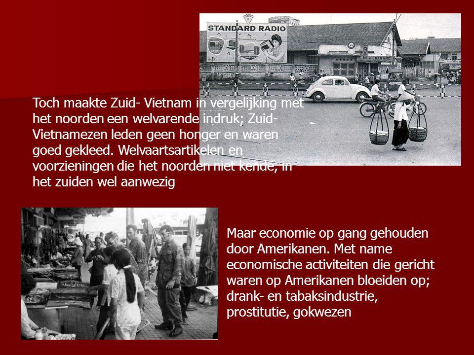 Toch maakte Zuid- Vietnam in vergelijking met het noorden een welvarende indruk; Zuid- Vietnamezen leden geen honger en waren goed gekleed. Welvaartsartikelen en voorzieningen die het noorden niet kende, in het zuiden wel aanwezig