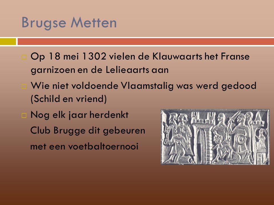 Brugse Metten Op 18 mei 1302 vielen de Klauwaarts het Franse garnizoen en de Lelieaarts aan.