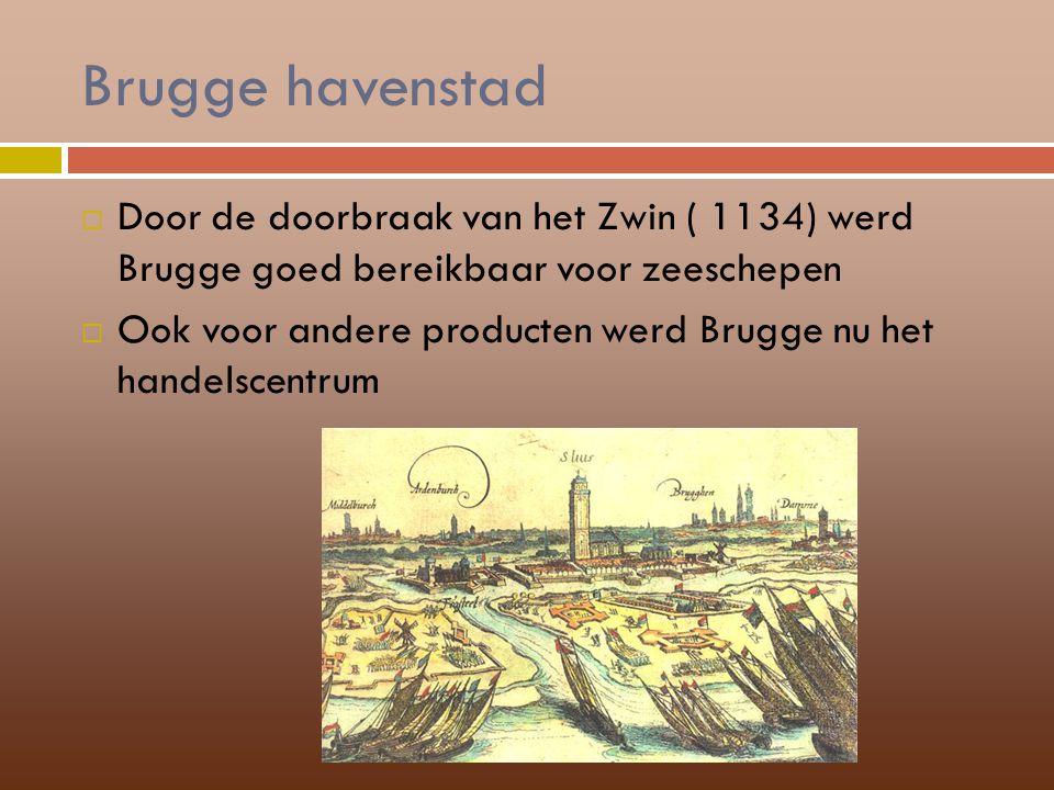 Brugge havenstad Door de doorbraak van het Zwin ( 1134) werd Brugge goed bereikbaar voor zeeschepen.