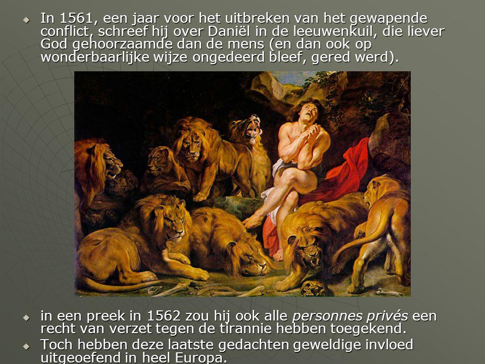 In 1561, een jaar voor het uitbreken van het gewapende conflict, schreef hij over Daniël in de leeuwenkuil, die liever God gehoorzaamde dan de mens (en dan ook op wonderbaarlijke wijze ongedeerd bleef, gered werd).