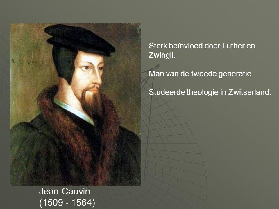 Jean Cauvin (1509 - 1564) Sterk beïnvloed door Luther en Zwingli.
