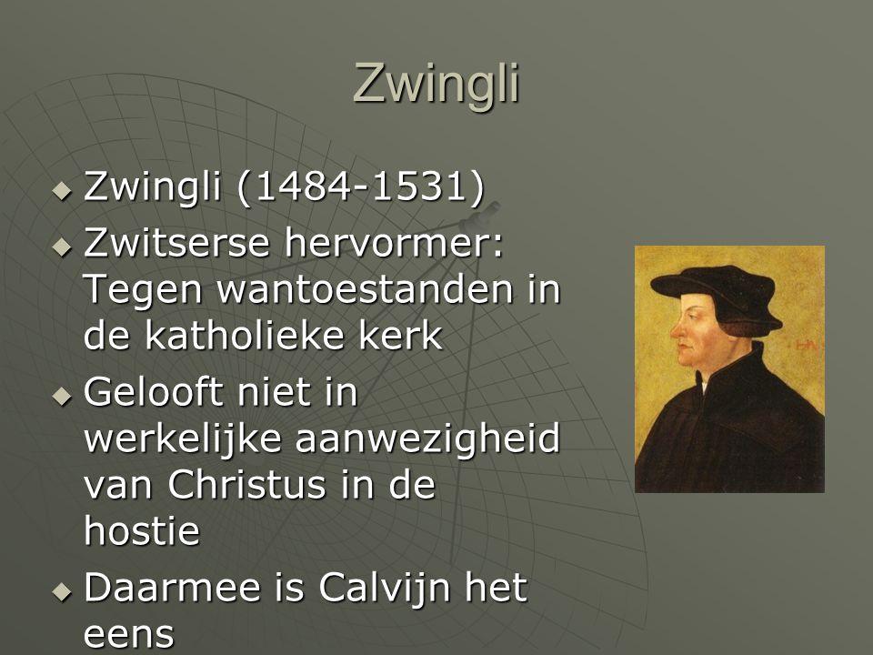 Zwingli Zwingli (1484-1531) Zwitserse hervormer: Tegen wantoestanden in de katholieke kerk.