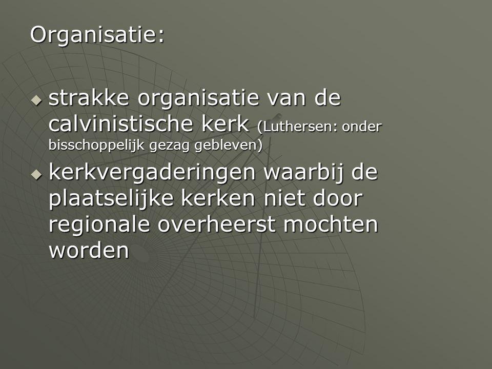 Organisatie: strakke organisatie van de calvinistische kerk (Luthersen: onder bisschoppelijk gezag gebleven)