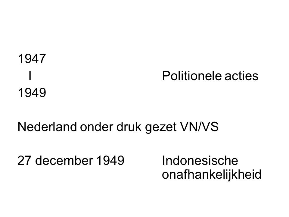1947 I Politionele acties. 1949. Nederland onder druk gezet VN/VS.